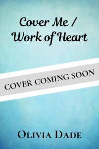 "Temporary cover for Cover Me / Work of Heart: Title at the top, Olivia Dade at the bottom, with a banner in the middle stating ""COVER COMING SOON"""