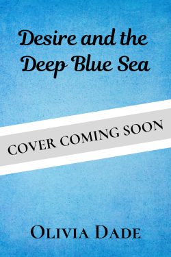 "Temporary cover for Olivia Dade's Desire and the Deep Blue Sea: a blue background with a banner across it reading ""COVER COMING SOON"""
