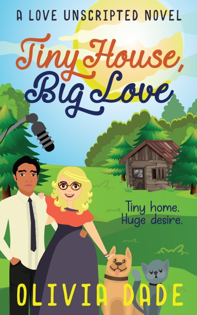 """Cover of TINY HOUSE, BIG LOVE by Olivia Dade, with the tagline """"TINY HOME. HUGE DESIRE."""" At the top of the cover, it reads: """"A LOVE UNSCRIPTED NOVEL."""" A solemn-looking man and smiling, bespectacled woman are standing next to a happy dog and irritated cat by a field and forest, with a dilapidated tiny house in the background."""