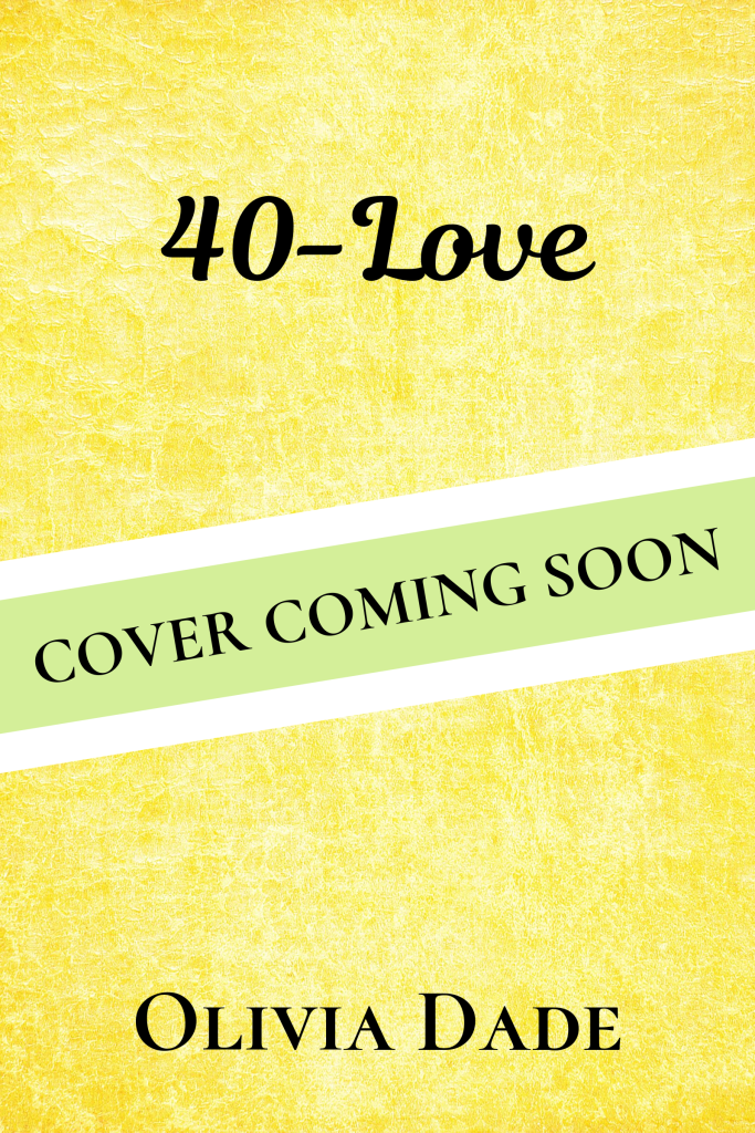"Temporary cover for 40-Love by Olivia Dade. A banner across the middle reads ""Cover Coming Soon."""