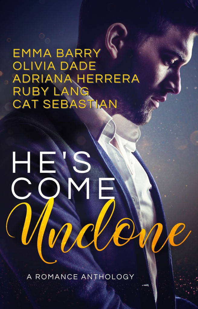 Cover of HE'S COME UNDONE: A ROMANCE ANTHOLOGY, with stories by Emma Barry, Olivia Dade (me!), Adriana Herrera, Ruby Lang, and Cat Sebastian. Image features a man in profile looking down, in a suit with his collar undone, looking hot but troubled.