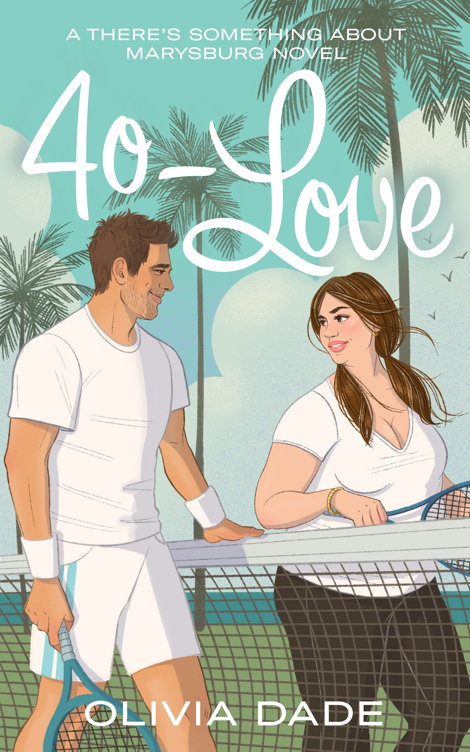 """Cover of 40-Love by Olivia Dade, with text reading """"A THERE'S SOMETHING ABOUT  MARYSBURG NOVEL."""" It shows a pretty fat woman with silver streaks in her hair standing across a tennis net from a handsome man in tennis whites, with both smiling at one another, and palm trees and water in the background."""